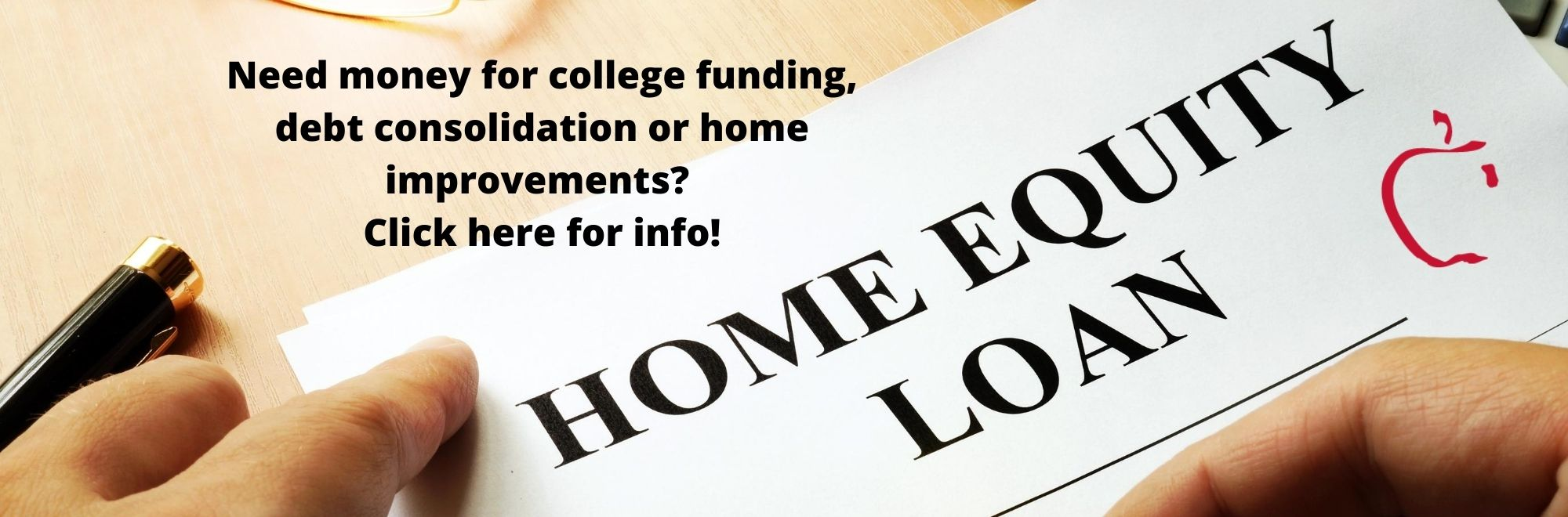 Need money for college funding, debt consolidation or home improvements?